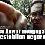 Isu Anwar Menggugat Kestabilan Negara